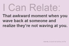 #ThatAwkwardMoment When You Wave Back