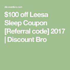 $100 off Leesa Sleep Coupon [Referral code] 2017 | Discount Bro