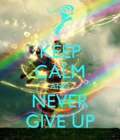 KEEP CALM AND NEVER GiVE UP. Another original poster design created with the Keep Calm-o-matic. Buy this design or create your own original Keep Calm design now. Keep Calm Carry On, Cant Keep Calm, Keep Calm Posters, Keep Calm Quotes, Keep Calm Signs, Set You Free, Joy And Happiness, Calm Down, Worlds Of Fun