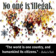 """""""The world is one country, and humankind its citizens."""" ~ Bahá'u'lláh"""