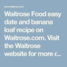 Easy date and banana loaf Date Loaf, Waitrose Food, Easy Date, Loaf Recipes, Dating, Website, Ideas, Banana Bread, Kuchen