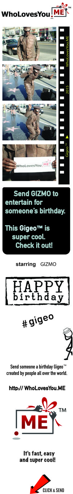 $15   http://www.wholovesyou.me/birthday/gifts/gizmo_performs_his_statue_dance_gigeo   Music and dance lovers will appreciate receiving a Happy Birthday wish Gigeo™ from Goldmine the Mechanical Robot. This is a personalized greeting and performance by the original gold man, who has received international acclaim for his goldmine costume and his mechanical robot animated dance to catchy rap music.   #gigeo  http://WhoLovesYou.ME