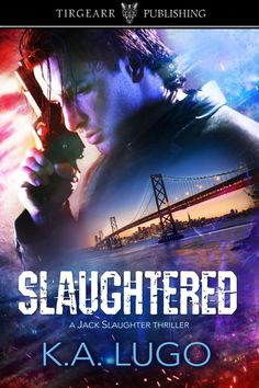 Slaughtered - A Jack Slaughter Thriller by KA Lugo Murder Mysteries, Cozy Mysteries, Jack's Back, Homicide Detective, Romance Authors, Private Investigator, Shake Hands, Paranormal Romance, Clint Eastwood