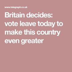 Britain decides: vote leave today to make this country even greater Eu Referendum, Voting Today, Vote Leave, Britain, Leaves, Queen, Country, Rural Area, Country Music