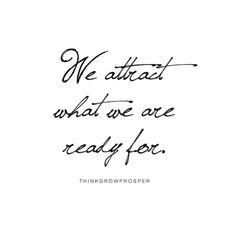 """We attract what we are ready for"" 
