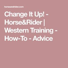Change It Up! - Horse&Rider | Western Training - How-To - Advice