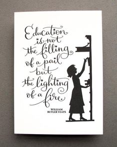LETTERPRESS ART PRINT-Education is not the filling of a pail but the lighting of a fire. William Butler Yeats -- tagteamtompkins - in Kansas City, Missouri William Butler Yeats, Teaching Quotes, Education Quotes, Quotes For Students, Quotes For Kids, Technology Quotes, Silhouette Art, Letterpress Printing, Letter Art