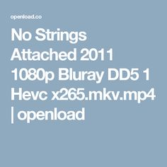 No Strings Attached 2011 1080p Bluray DD5 1 Hevc x265.mkv.mp4 | openload