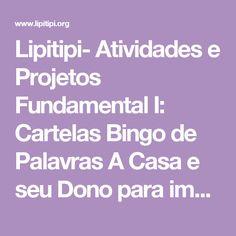 Lipitipi- Atividades e Projetos Fundamental I:  Cartelas Bingo de Palavras A Casa e seu Dono para imprimir Grátis