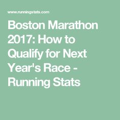 Boston Marathon 2017: How to Qualify for Next Year's Race - Running Stats