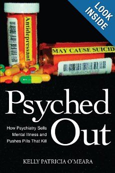 Amazon.com: Psyched Out: How Psychiatry Sells Mental Illness and Pushes Pills That Kill (9781425926625): Kelly Patricia O'Meara: Books