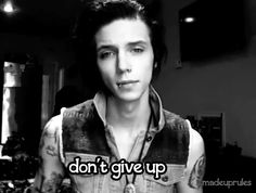 """Don't Give Up."" - Andy Biersack. <3"