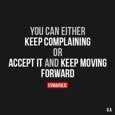 You Can Either Keep ComplainingOr accept it and keep moving forward.