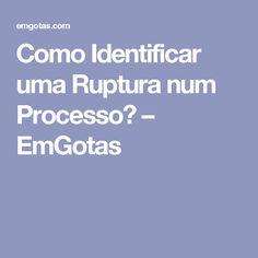 Como Identificar uma Ruptura num Processo? – EmGotas