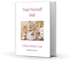 Treat Yourself Well – 8 Steps to Better Living - malibumamaloves.com