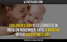 Children's Day is celebrated in India on November 14th, 9 months after Valentine's Day.
