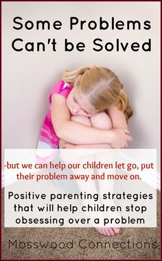 Some Problems Can't be Solved Positive parenting strategies to help children with problem-solving