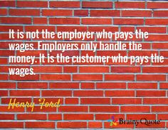 "It is not the employer who pays the wages. Employers only handle the money. It is the customer who pays the wages. ~ Henry Ford  ~~~~~~~~~~~~~~~~~~~~~~~~~~~~~~ Become your own Boss. Join our Team and Make Money Hosting Parties. http://FiveBuckGlam.com Use Consultant ID # 33658     https://www.facebook.com/GallimoresGorgeousPaparazzi5DollarJewelry ""To love what you do and feel that it matters - how could anything be more fun?"" ~Katharine Graham"