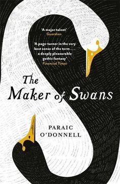 The Maker of Swans von Paraic O'Donnell https://www.amazon.de/dp/1474601030/ref=cm_sw_r_pi_dp_x_ffoEybKZ87Z8K