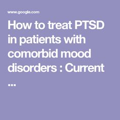 How to treat PTSD in patients with comorbid mood disorders : Current ...