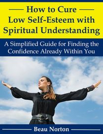 How to Cure Low Self-Esteem with Spiritual Understanding: A Simplified Guide for Finding the Confidence Already Within You   http://paperloveanddreams.com/book/1145019337/how-to-cure-low-self-esteem-with-spiritual-understanding-a-simplified-guide-for-finding-the-confidence-already-within-you   I�ve written this short guide for you because for most of my life I suffered with extremely low self-esteem and severe social anxiety. I was so desperate for answers to my problems that I delved deep…
