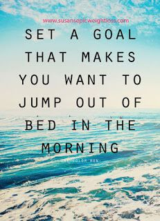 www.susansepicweightloss.com set weight loss goals that make you want to get up in the morning