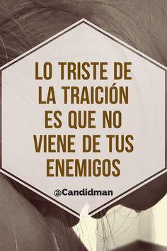 Lo triste de la traición es que no viene de tus enemigos.  @Candidman     #Frases Adobe Post Candidman Reflexión @candidman