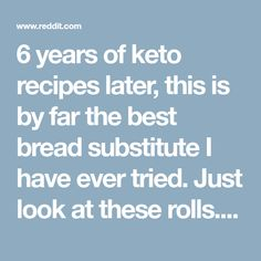 6 years of keto recipes later, this is by far the best bread substitute I have ever tried. Just look at these rolls... - ketorecipes