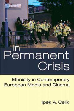 In Permanent Crisis: Ethnicity in Contemporary European Media and Cinema