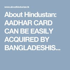 About Hindustan: AADHAR CARD CAN BE EASILY ACQUIRED BY BANGLADESHIS...