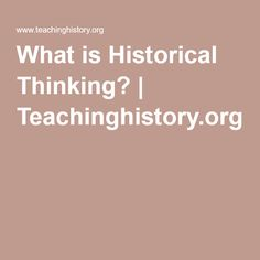 What is Historical Thinking? | Teachinghistory.org