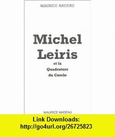 Michel leiris et la quadrature du cercle (9782862311791) Maurice Nadeau , ISBN-10: 2862311790  , ISBN-13: 978-2862311791 ,  , tutorials , pdf , ebook , torrent , downloads , rapidshare , filesonic , hotfile , megaupload , fileserve