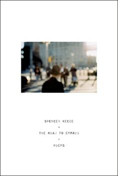 The Road to Emmaus, by Spencer Reece, Longlisted for the 2014 National Book Award for Poetry