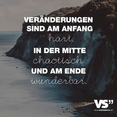 Veraenderungen sind am Anfang hart. In der Mitte chaotisch und am Ende wunderbar Changes are hard at the beginning. Favorite Quotes, Best Quotes, Life Quotes, Letters Of Note, Susa, Visual Statements, True Words, Motivation Inspiration, Positive Quotes