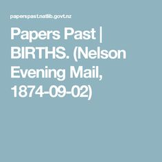Papers Past   BIRTHS. (Nelson Evening Mail, 1874-09-02)