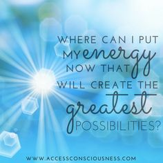 Question Of The Day Where can I put my energy now that will create the greatest possibilities? Consciousness Quotes, Access Consciousness, Medium Readings, Access Bars, Creating Positive Energy, Life Affirming, Conscience, It Gets Better, How To Stay Awake
