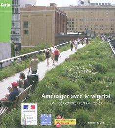 """307.12 CEN - Aménager avec le végétal : pour des espaces verts durables """" Aujourd'hui, de plus en plus d'architectes, urbanistes, architectes-paysagistes, concepteurs d'espaces publics intègrent le végétal dans leurs projets. Les espaces végétalisés sont convoqués pour dessiner des écoquartiers, composer des parcs et jardins, répondre à la demande de nature des habitants, réenchanter la ville de demain"""""""