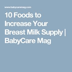 10 Foods to Increase Your Breast Milk Supply   BabyCare Mag