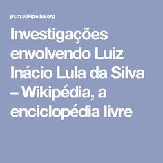 Investigações envolvendo Luiz Inácio Lula da Silva – Wikipédia, a enciclopédia livre