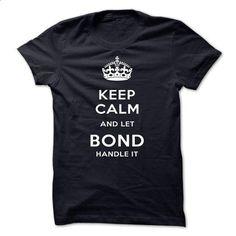 Keep Calm And Let BOND Handle It - t shirt design #cool hoodie #sweatshirt organization