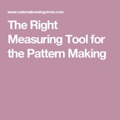 The Right Measuring Tool for the Pattern Making