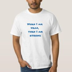 when I am weak then I am strong T-Shirt