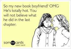Oh yeah, gotta love book boyfriends! Someecards, I Love Books, New Books, Books To Read, Thing 1, My Pool, Book Boyfriends, My Escape, E Cards