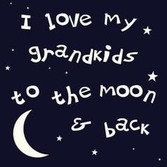 I love my grandkids to the moon and back.