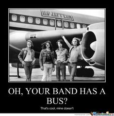 Oh, your band has a bus? Led Zeppelin meme