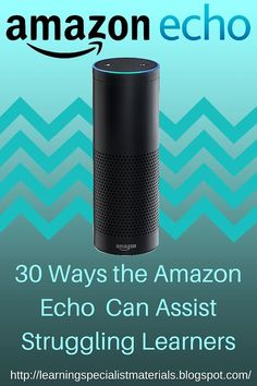 Come read this great blog and view the video that reviews the 30 ways that the Amazon Echo can assist all students - particularly struggling learners, students with dyslexia and those with executive functioning challenges.