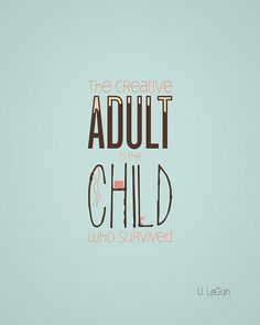 The creative adult is the child who survived.     Daily Quote Three by Folklore Design
