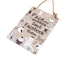 Face your problems don't Facebook them Plaque