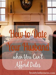 How to Date Your Husband When You Can't Afford Dates - Beauty in the Mess