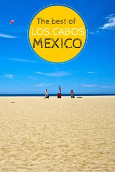 Tips about the must-sees in Cabo San Lucas, Mexico